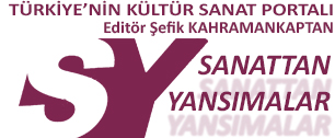 Sanattan Yansımalar / Türkiye'nin Kültür-Sanat Portalı