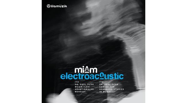 MİAM Electroacoustic Albümü Raflarda...