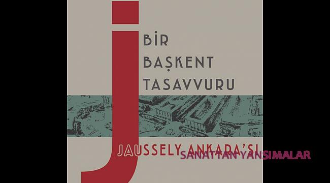 Bir Başkent Tasavvuru: Jaussely Ankara'sı