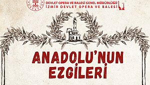 Anadolu'nun Ezgileri Operayla Harmanlanıyor