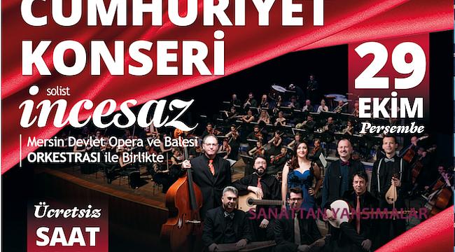 Cumhuriyet Coşkusu Mersin'de İncesaz ile kutlanıyor.